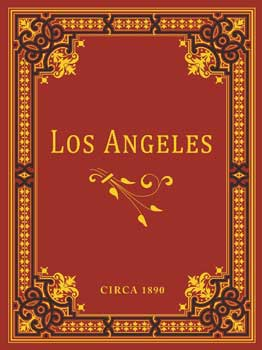 Los Angeles, California, Circa 1890. A View Book of the City before the Advent of the Automobile. Circa 1890.