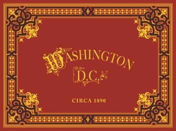 Washington D.C., Circa 1890. A View Book of the City before the Advent of the Automobile. Circa 1890.