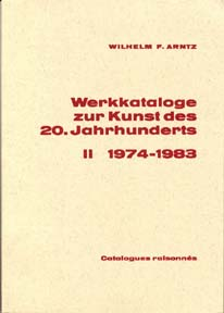 Werkkataloge zur Kunst des 20. Jahrhunderts [Catalogue of Catalogues Raisonnés of 20th Century Artists,] 1974-1983, Vol. 2. Wilhelm F. Arntz.