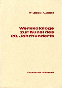 Werkkataloge zur Kunst des 20. Jahrhunderts = Catalogue of Catalogues Raisonnés of 20th Century Artists, 1945-1973, Vol. 1. Wilhelm F. Arntz.