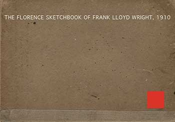 The Florence Sketchbook of Frank Lloyd Wright, 1910. (Served as the maquette for the 1910 Wasmuth Portfolio: Studies and Executed Buildings by Frank Lloyd Wright) . Deluxe limited edition. Frank Lloyd Wright.