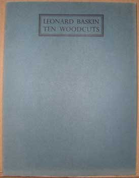 Leonard Baskin. Ten Woodcuts. (Signed by the publisher.). Leonard Baskin.