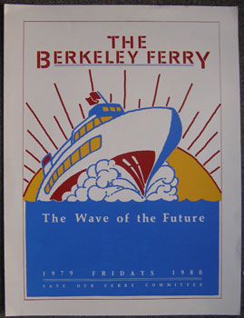 The Berkeley Ferry. The Wave of the Future. Berkeley Save our Ferry Committee Artist.
