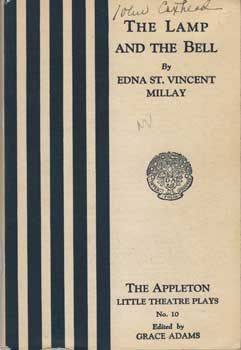 The Lamp and the Bell: A Drama in Five Acts. Edna St. Vincent Millay.