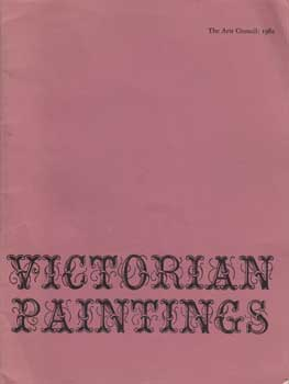 Victorian Paintings: An Arts Council Exhibition. Arts Council, Graham Reynolds, London.