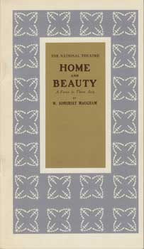 Home and Beauty: A Farce in Three Acts by W. Somerset Maugham. W. Somerset Maugham.