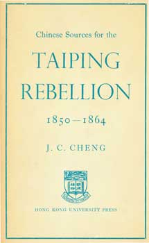 Chinese Sources For the Taiping Rebellion, 1850 - 1864. James Chester Cheng.