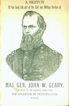 A Sketch of the Early Life and of the Civil and Military Services of Major General John W. Geary, Candidate of the National Unity Party for Governor of Pennsylvania. 1866.
