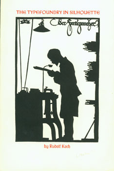 The Typefoundry In Silhouette. Rudolf Koch, Arion Press.