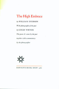 The High Embrace. With Photographs of the Poet by Leigh Wiener. The Poem & a Note by the Poet Together With a Commentary by the Photographer. William Everson, Leigh Wiener.