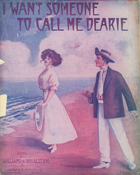 I Want Someone To Call Me Dearie. Jerome H. Remick, Co, Harry Williams, Egbert Van Alstyne, Co., New York.