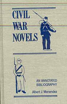 Civil War Novels: An Annotated Bibliography. Albert J. Menendez.