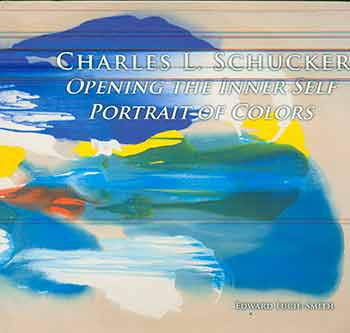 Charles L. Schucker: Opening the Inner Self, Portrait of Colors. Edward Lucie-Smith.