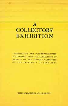 A Collectors' Exhibition: Impressionist and Post-Impressionist Masterpieces from the Collections of Members of the Advisory Committee of the Institute of Fine Arts. (Catalogue of an exhibition held at the Knoedler Galleries, New York from February 6 to 25, 1950.). M. Knoedler, Co.