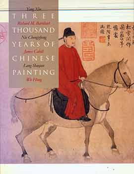 Three Thousand Years of Chinese Painting (The Culture & Civilization of China). Yang Xin, Professor Richard Barnhart, James Cahill.