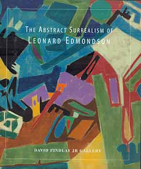The Abstract Surrealism of Leonard Edmondson. (Produced in conjunction with an exhibition held at David Findlay Jr. Gallery from February 7 - 28, 2015.). Leonard Edmondson, Dallas Dunn.
