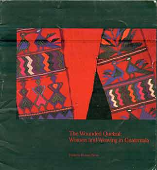The wounded Quetzal : Women and Weaving in Guatemala. Gayle Boss, Cheryl Hellner, Marilyn Anderson, Dede Faller.