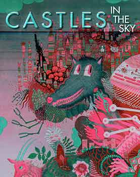 Castles in the Sky : Fantasy Architecture in Contemporary Art. (This catalogue is published on the occasion of the exhibition, Castles in the Sky: Fantasy Architecture in Contemporary Art at Lehman College Art Gallery, City University of New York, from October 13, 2018 - January 26, 2019, and traveling to the Coral Gables Museum, February 15, 2019 - April 23, 2019.). Bartholomew Bland.