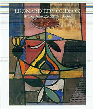 Leonard Edmondson : California Modernist, Works from the 1940s-1950s. (Produced in conjunction with an exhibition held at David Findlay Jr. Gallery from May 4-25, 2013.). Leonard Edmondson.