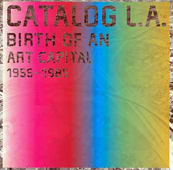 """Catalog L.A.: Birth of an Art Capital 1955-1985. (Catalog of the exhibition """"Los Angeles 1955-1985"""", at the Centre Pompidou, Galerie 1, 8 March - 17 July 2006). Catherine Grenier."""