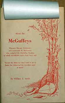 About the McGuffeys : William Holmes McGuffey and Alexander H. McGuffey, who compiled the McGuffey Readers of which 125,000,000 copies have been sold. William E. Smith.