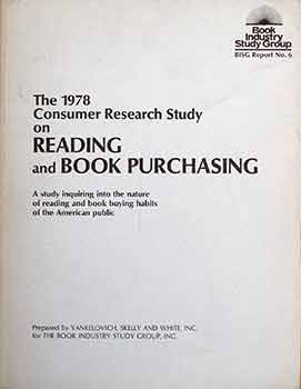Consumer Research Study on Reading and Book Purchasing : A Study Inquiring Into the Nature of Reading and Book Buying Habits of the American Public. Skelly Yankelovich, Inc White, Book Industry Study Groups, Inc White.