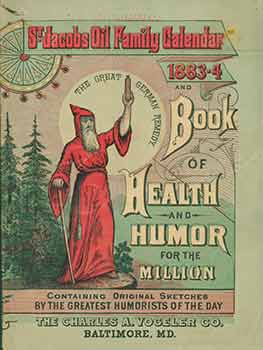 St. Jacobs Oil Family Calendar and Book of Health and Humor for the Million. Containing original humorous articles and illustrations by the leading humorists of America. Charles A. Vogeler Company.