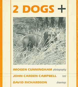 Two Dogs +. Imogen Cunningham, John Carden Campbell, David Richardson, photog., text, illust.