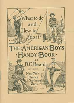 The American Boys Handy Book. D. C. Beard.