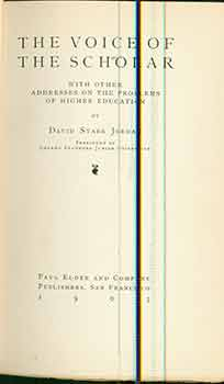The Voice of the Scholar: With Other Addresses on the Problems, of Higher Education. David Starr Jordan.