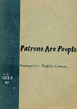 Patrons are people. How to be a model librarian. Prepared by a committee of the Minneapolis Public Library Staff. Illustrated by Sarah Leslie Wallace. Minneapolis Public Library Staff, Sarah Leslie Wallace, Illust.