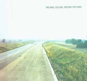 Michael Collins: Record Pictures. Michael Collins, Lesley Farrell, Nicholas Alfrey, photog., foreword, text.