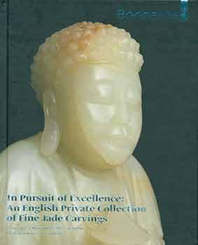 In Pursuit of Excellence: an English Private Collection of Fine Jade Carvings. November 8, 2012. Sale # 20024. Lot #s 1 - 30. Bonhams, London.