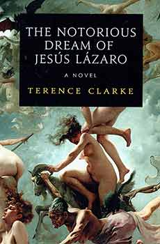 The Notorious Dream of Jesus Lazaro. Terence Clarke.