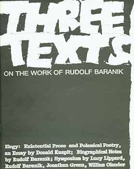 Three Texts on the work of Rudolf Baranik. (This publication appears on the occasion of an exhibition by Rudolf Baranik at Exit Art / The First World, New York in 1993). Donald B. Kuspit.