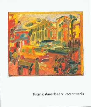 Frank Auerbach: Recent Works. (Catalog of an exhibition held at the Marlborough Gallery in New York, March 8-April 8, 2006.). Frank Auerbach.