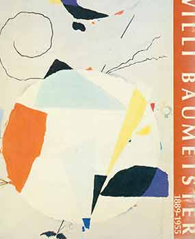 Willi Baumeister: 1889 - 1955. First edition. Willi Baumeister, Leonard Hutton Galleries, NY New York.