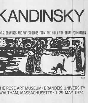 Kandinsky: Prints, Drawings and Watercolors from the Hilla Von Rebay Foundation. 1-29 May, 1974. Wassily Kandinsky, Michael Wentworth, Brandeis University The Rose Art Museum, MA Waltham.