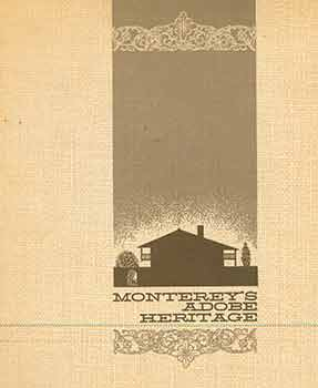 Monterey's Adobe Heritage. [First edition, first printing]. Wynn Bullock, Mayo Hayes O'Donnell, Gaston K. Ley, photog.
