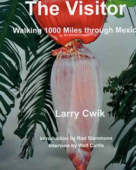 The Visitor: Walking 1000 Miles through Mexico. Larry Cwik, Rod Slemmons, Walt Curtis.