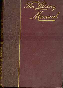 The Library Manual: A Guide to the Formation of a Library, and the Valuation of Books. Third and Enlarged Edition. J. Herbert Slater.