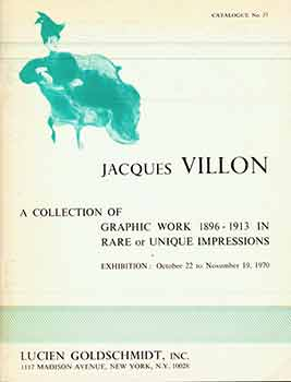 Jacques Villon: A Collection of Graphic Work, 1896-1913 in Rare or Unique Impressions. Catalogue No. 37. (Exhibition: Oct. 22 - Nov. 19, 1970). Jacques Villon.