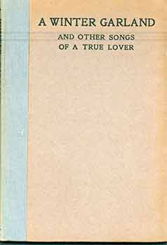 A Winter Garland and Other Songs of a True Lover. Erskine Macdonald.