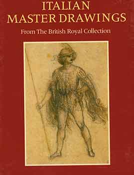 Italian Master Drawings: Leonardo to Canaletto, from The British Royal Collection. [Exhibition catalogue]. Jane Roberts.