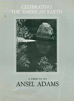 Celebrating The American Earth: A Tribute to Ansel Adams. Ansel Adams, John Szarkowski, Robert Turnage, The Wilderness Society, artist., text., essay., D. C. Washington.