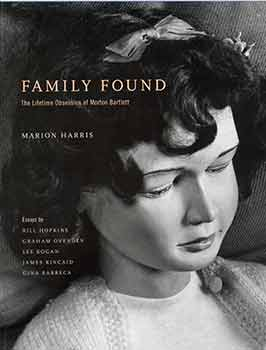 Family Found: The Lifetime Obsession of Morton Bartlett. [Second edition]. Morton Bartlett, Marion Harris, Marion Gallery Harris, photog., New York.