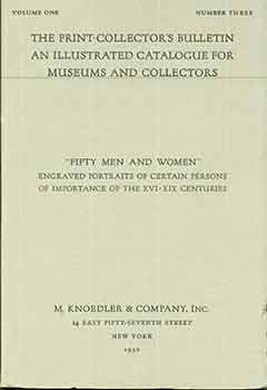 "The Print-Collector's Bulletin An Illustrated Catalogue For Museums And Collectors. Volume One. Number Three. ""Fifty Men And Women"" M. Knoedler, Co."