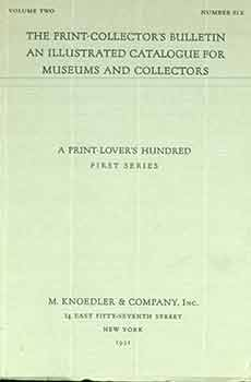 The Print-Collector's Bulletin An Illustrated Catalogue For Museums And Collectors. Volume Two. Number Six. A Print-Lover's Hundred: First Series. M. Knoedler, Co.