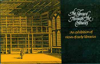 The Library Through the Centuries: An Exhibition of Views of Early Libraries. (Catalog of a print exhibition, State Library of Florida, Tallahassee, April 17-May 2, 1980.). Florida. Department of State, Florida State Library, Council for Florida Libraries.