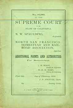 No. 12,685 In The Supreme Court of the State of California: N. W. Spaulding, Respondent vs. North San Francisco Homestead and Railroad Association, Appellant. Additional Points and Authorities for Respondent. J. M. Wood, W. H. H. Hart, Counsel for Respondent, Attorney for Respondent.